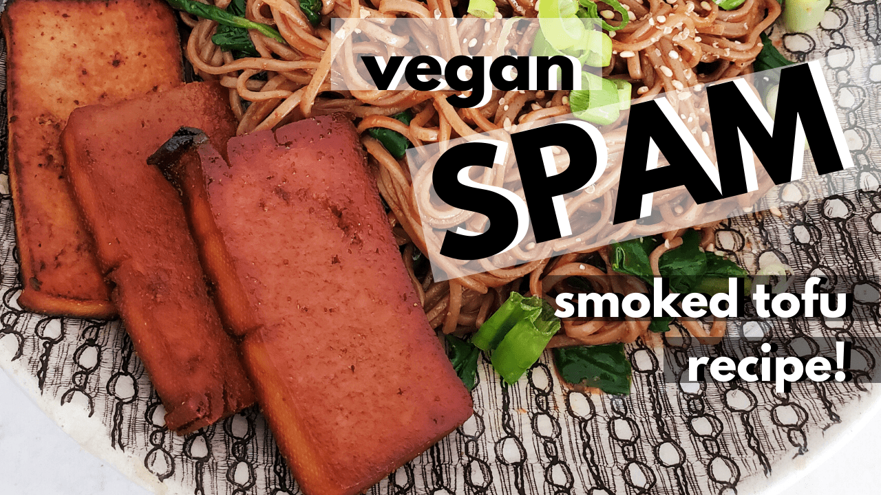 Easy Vegan Spam Homemade Smoked Tofu Recipe Cheap Lazy Vegan